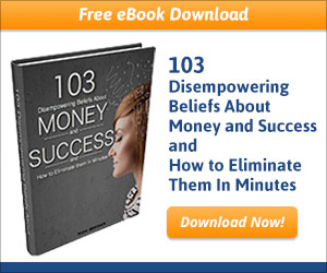 103 Disempowering Beliefs Around Money and Success and How to Eliminate Them in Minutes