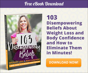 103 Disempowering Beliefs about Weight Loss & Body Confidence and How to Eliminate Them in Minutes!