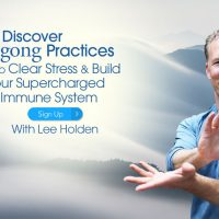 Join Free Qigong Practices to Clear Stress & Build Your Supercharged Immune System with Lee Holden