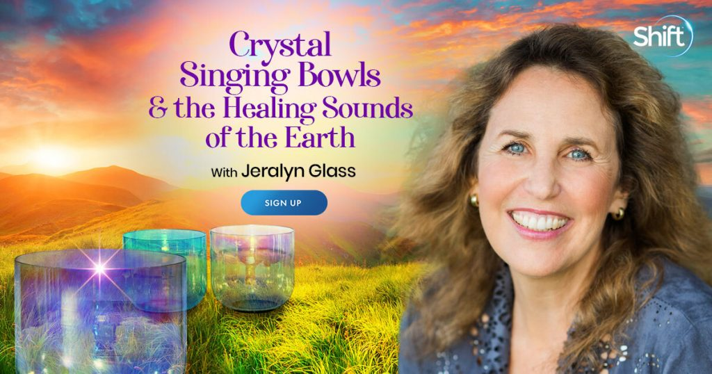 Crystal Singing Bowls & the Healing Sounds of the Earth with Jeralyn Glass